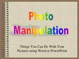 Things You Can Do With Your Pictures using Word or PowerPoint