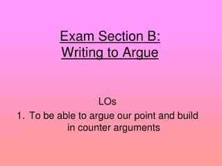 Exam Section B:   Writing to Argue