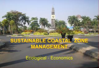 SUSTAINABLE COASTAL  ZONE  MANAGEMENT Ecological - Economics