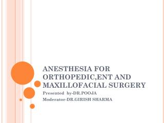 ANESTHESIA FOR ORTHOPEDIC,ENT AND MAXILLOFACIAL SURGERY