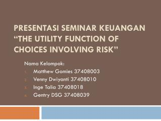"Presentasi  Seminar  Keuangan ""The Utility Function of Choices Involving Risk"""