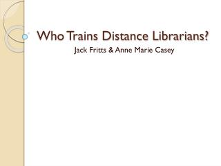 Who Trains Distance Librarians?