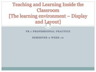 Teaching and Learning Inside the Classroom [The learning environment – Display and Layout]