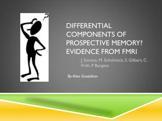 Differential components of prospective memory? Evidence from fMRI