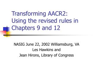 Transforming AACR2: Using the revised rules in Chapters 9 and 12