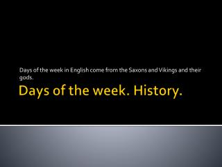Days  of  the week .  History .