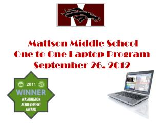 Mattson Middle School One to One Laptop Program September 26, 2012