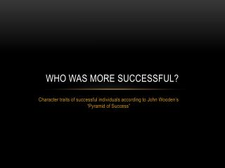 Who was more successful?