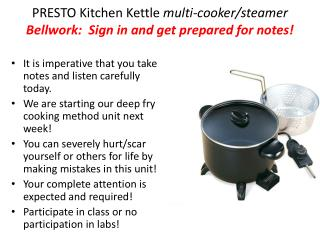 PRESTO Kitchen Kettle  multi-cooker/steamer Bellwork:  Sign in and get prepared for notes!