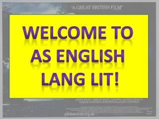 Welcome to  AS English  Lang Lit!