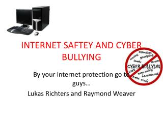 INTERNET SAFTEY AND CYBER BULLYING