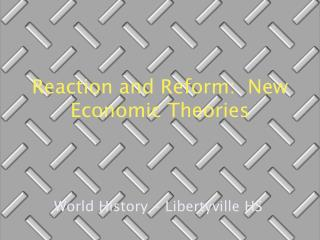 Reaction and Reform:  New Economic Theories