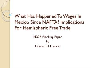 What Has Happened To Wages In Mexico Since NAFTA? Implications For Hemispheric Free Trade
