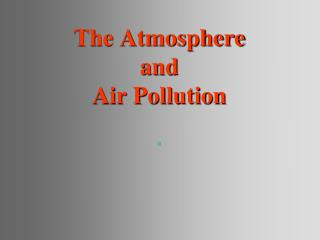 The Atmosphere and Air Pollution