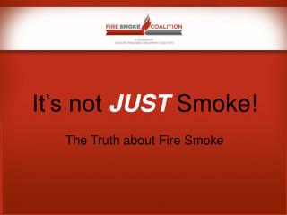 It's not  JUST  Smoke! The Truth about Fire Smoke