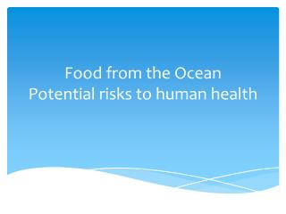 F ood from the  O cean  Potential risks to human health