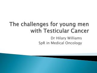 The challenges for young men with Testicular Cancer