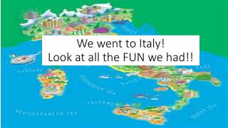 We went to Italy! Look at all the FUN we had!!