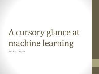 A cursory glance at machine learning