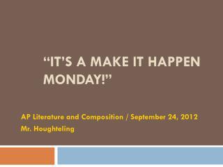 """""""it's a Make it Happen Monday!"""""""