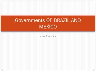 Governments OF BRAZIL AND MEXICO