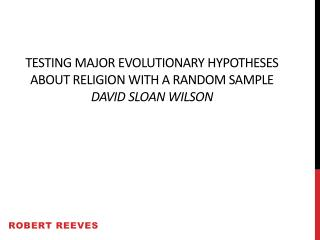 Testing Major Evolutionary Hypotheses about Religion with a random sample David Sloan Wilson
