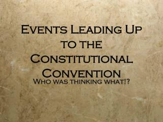 Events Leading Up to the Constitutional Convention