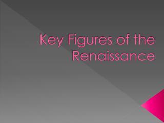 Key Figures of the Renaissance