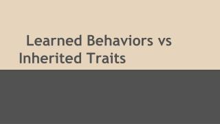 Learned Behaviors vs Inherited Traits