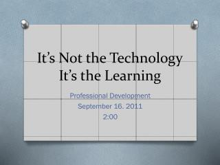 It's Not the Technology It's the Learning