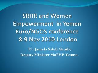 SRHR and Women Empowerment  in Yemen Euro/NGOS conference  8-9 Nov 2010-London