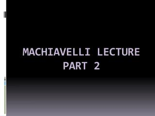 MACHIAVELLI LECTURE PART 2