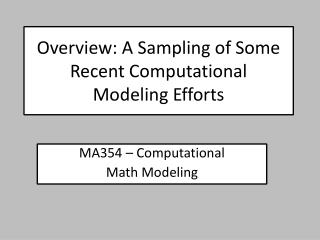 Overview: A Sampling of Some Recent Computational  Modeling Efforts