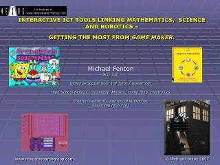 INTERACTIVE ICT TOOLS LINKING MATHEMATICS,  SCIENCE AND ROBOTICS –  GETTING THE MOST FROM  GAME MAKER .