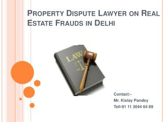 Property Dispute Lawyer on Real Estate Frauds in Delhi