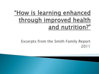""" How is learning enhanced through improved health and nutrition?"""