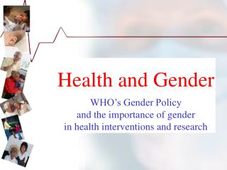 Health and Gender WHO's Gender Policy and the importance of gender