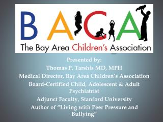 Presented by: Thomas P.  Tarshis  MD, MPH Medical Director, Bay Area Children's Association