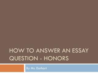 How to answer an essay question - Honors