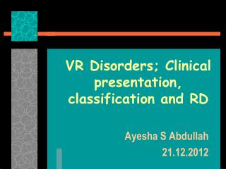 VR Disorders; Clinical presentation, classification and RD