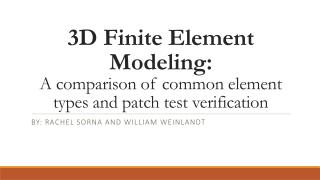 3D Finite Element Modeling:  A comparison of common element types and patch test verification