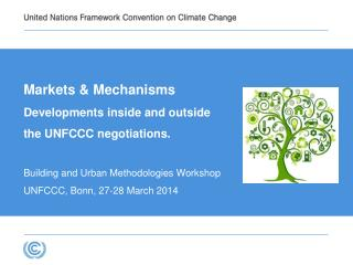 Markets &  Mechanisms   Developments  inside and outside the UNFCCC negotiations.