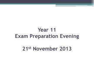 Year 11 Exam Preparation Evening 21 st November 2013