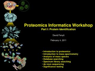 Proteomics Informatics Workshop Part I: Protein Identification David  Fenyö February 4, 2011