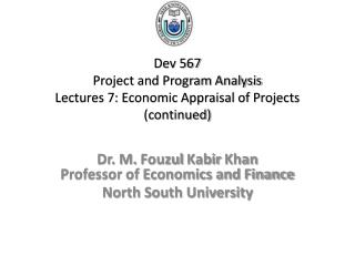 Dev 567 Project and Program Analysis Lectures  7: Economic Appraisal of  Projects (continued)
