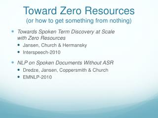 Toward Zero Resources (or how to get something from nothing)