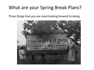 What are your Spring Break Plans?   Three things that you are most looking forward to doing