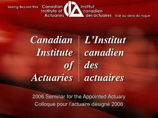 2007 Seminar for the Appointed Actuary Colloque pour l actuaire d sign  2007