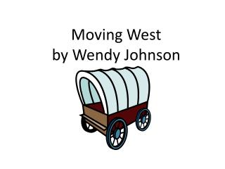 Moving West by Wendy Johnson