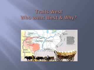 Trails West  Who went West & Why?